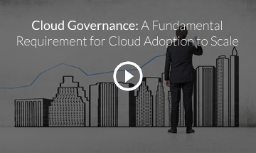 Cloud Governance: A Fundamental Requirement for Cloud Adoption to Scale