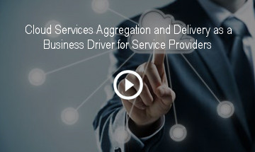 Cloud Services Aggregation and Delivery as a Business Driver for Service Providers