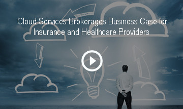 Cloud Services Brokerages Business Case for Insurance and Healthcare Providers