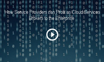 How Service Providers can Profit as Cloud Services Brokers to the Enterprise