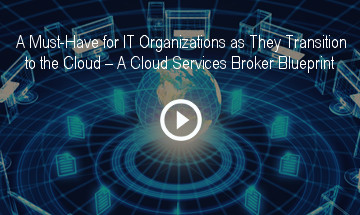 A Must-Have for IT Organizations – A Cloud Services Broker Blueprint