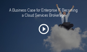 A Business Case for Enterprise IT Becoming a Cloud Services Brokerage
