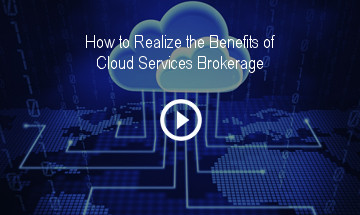 How to Realize the Benefits of Cloud Services Brokerage