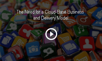 The Need for a Cloud-Base Business and Delivery Model