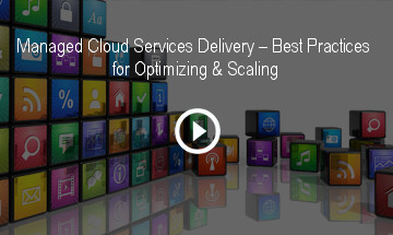 Managed Cloud Services Delivery – Best Practices for Optimizing & Scaling