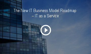 The New IT Business Model Roadmap – IT as a Service